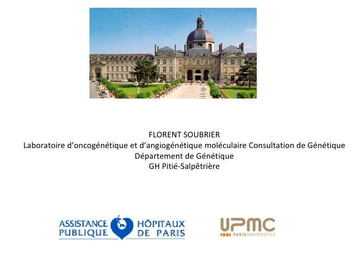 FLORENT SOUBRIER Laboratoire d'oncogénétique et d'angiogénétique moléculaire Consultation de Génétique Département de Géné...