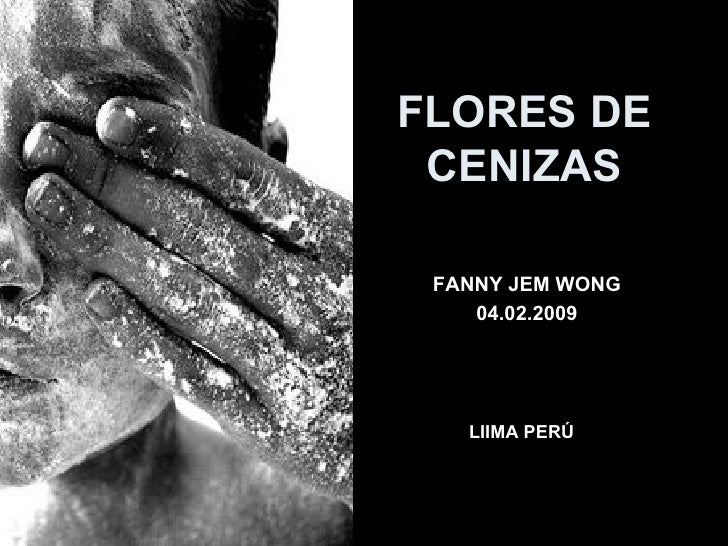 FANNY JEM WONG 04.02.2009 FLORES DE CENIZAS LIIMA PERÚ