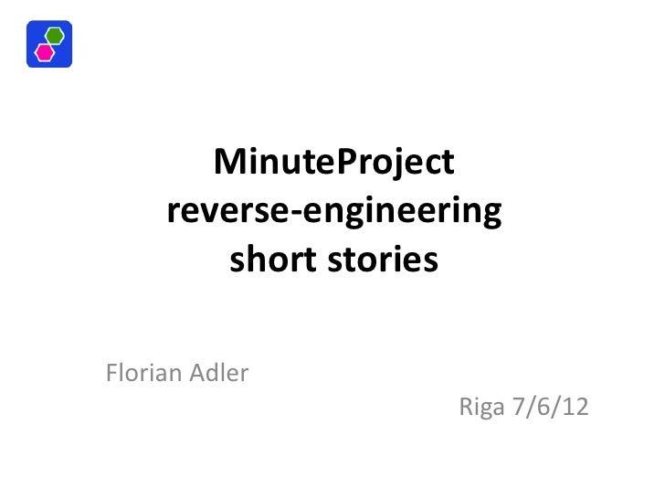 MinuteProject     reverse-engineering        short storiesFlorian Adler                     Riga 7/6/12