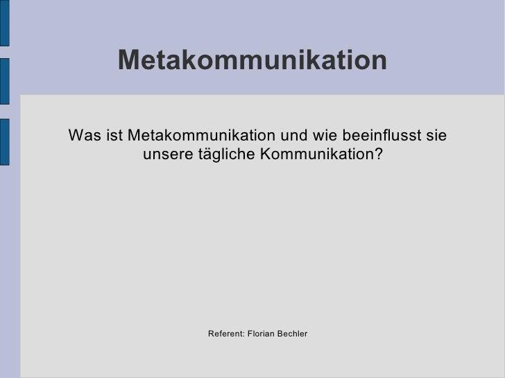 Metakommunikation <ul><ul><li>Was ist Metakommunikation und wie beeinflusst sie unsere tägliche Kommunikation? </li></ul><...