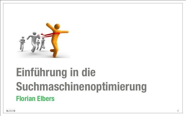 Einführung in die           Suchmaschinenoptimierung           Florian Elbers16.11.10                              1