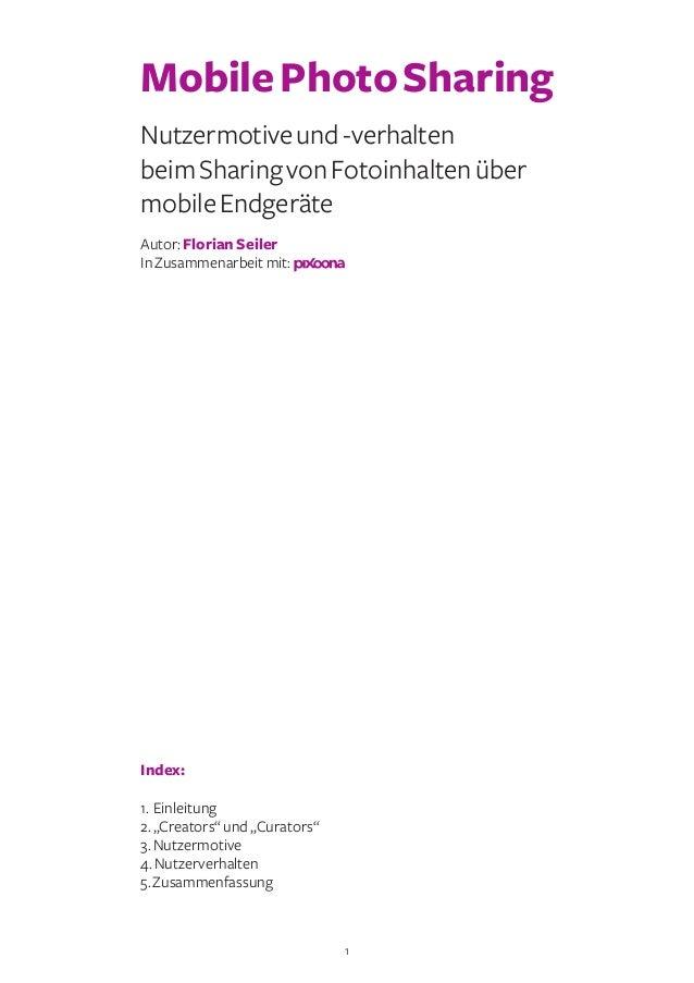 1 MobilePhotoSharing Nutzermotiveund-verhalten beimSharingvonFotoinhaltenüber mobileEndgeräte Autor:Florian Seiler InZusam...