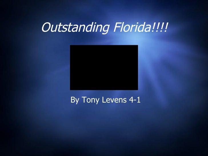 Outstanding Florida!!!! <ul><li>By Tony Levens 4-1 </li></ul>