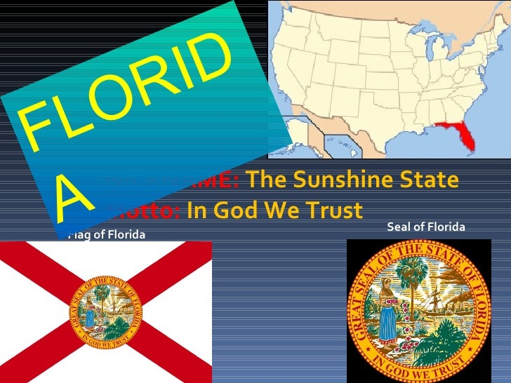 Flag  of Florida Seal of Florida NICKNAME:  The Sunshine State Motto:  In God We Trust FLORIDA
