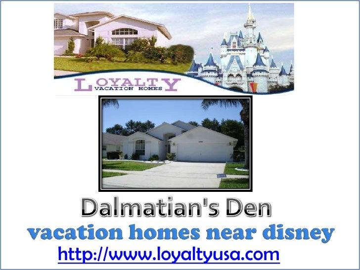 Dalmatian's Den <br />vacation homes near disney<br />http://www.loyaltyusa.com<br />