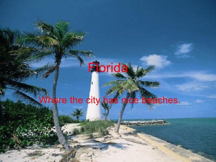 Florida Where the city has nice beaches.