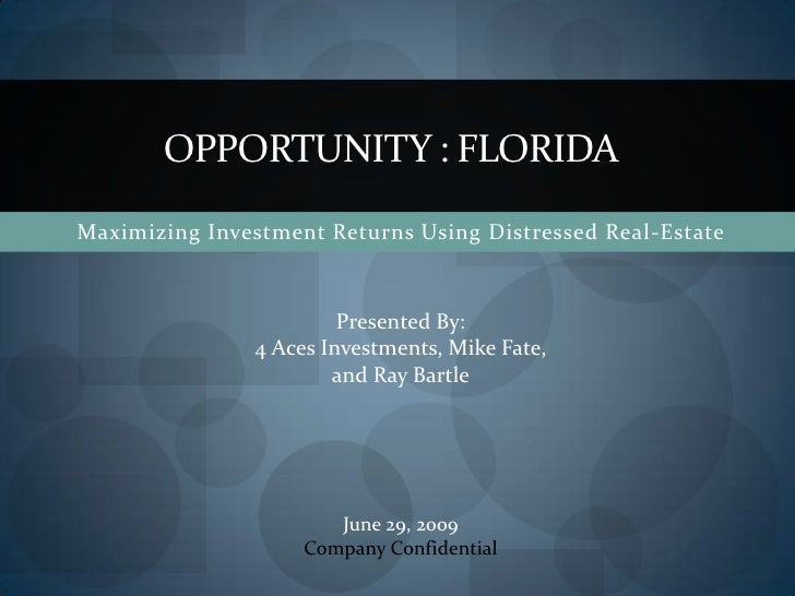 OPPORTUNITY : FLORIDA<br />Maximizing Investment Returns Using Distressed Real-Estate <br />Presented By:<br />4 Aces Inve...