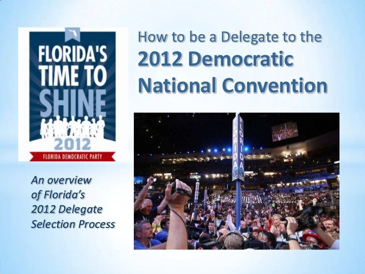 How to be a Delegate to the                    2012 Democratic                    National ConventionAn overviewof Florida...