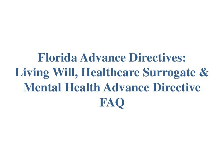 Florida Advance Directives Living Will, Healthcare Surrogate & Mental Health Advance Directive FAQ