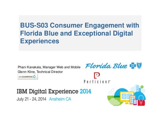 BUS-S03 Consumer Engagement with Florida Blue and Exceptional Digital Experiences Phani Kanakala, Manager Web and Mobile G...