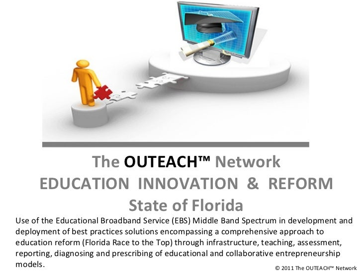 The  OUTEACH™  Network EDUCATION  INNOVATION  &  REFORM State of Florida Use of the Educational Broadband Service (EBS) Mi...