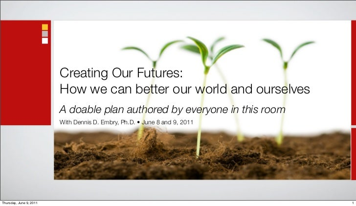 Creating Our Futures:                         How we can better our world and ourselves                         A doable p...