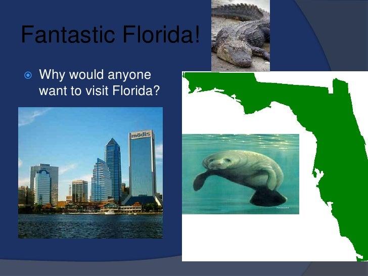 Fantastic Florida!<br />Why would anyone want to visit Florida?<br />