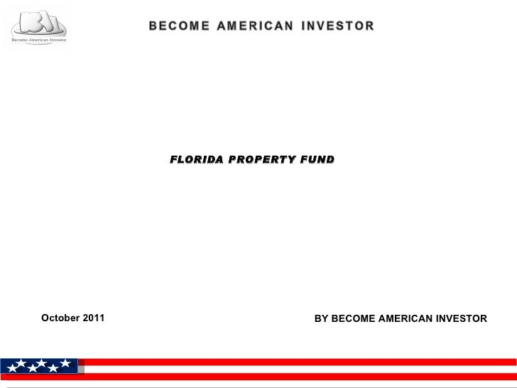 FLORIDA PROPERTY FUNDOctober 2011                     BY BECOME AMERICAN INVESTOR