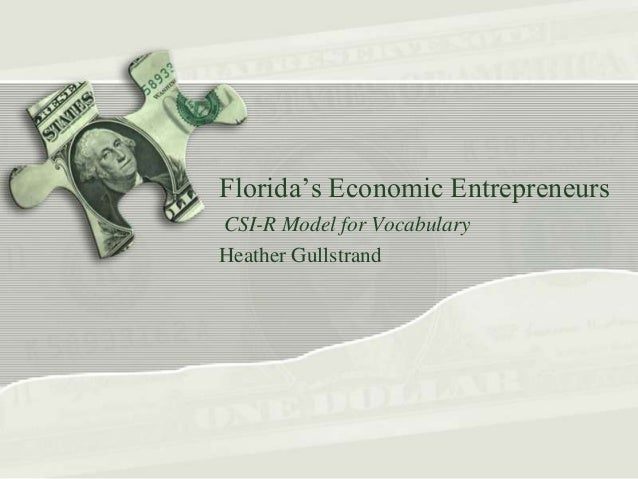 Florida's Economic Entrepreneurs CSI-R Model for Vocabulary Heather Gullstrand