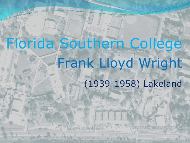 Florida SouthernCollege<br />Frank Lloyd Wright<br />(1939-1958) Lakeland<br />