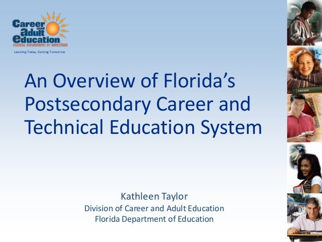 Learning Today, Earning Tomorrow      An Overview of Florida's      Postsecondary Career and      Technical Education Syst...