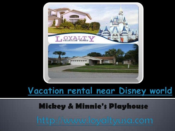 Vacation rental near Disney world<br />Mickey & Minnie's Playhouse<br />http://www.loyaltyusa.com<br />