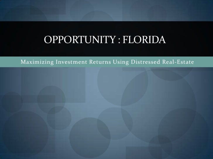 OPPORTUNITY : FLORIDA<br />Maximizing Investment Returns Using Distressed Real-Estate <br />