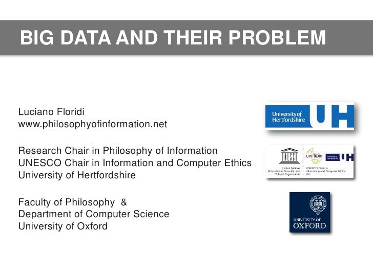 BIG DATA AND THEIR PROBLEMLuciano Floridiwww.philosophyofinformation.netResearch Chair in Philosophy of InformationUNESCO ...