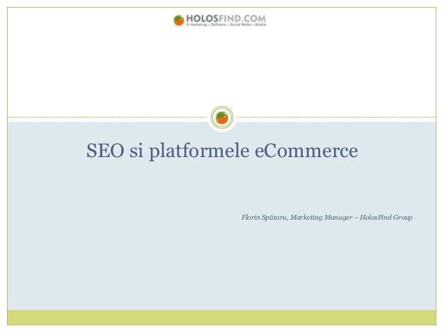 Florin SPATARU - Platforme de e-commerce pentru SEO (2012.10.25, Club Prometheus)