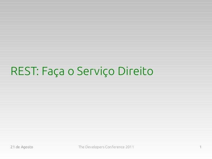 REST: Faça o Serviço Direito21 de Agosto   The Developers Conference 2011   1