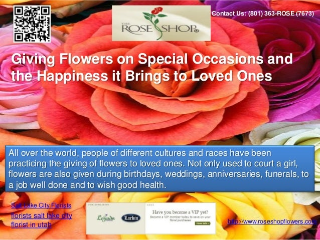 Contact Us: (801) 363-ROSE (7673)Giving Flowers on Special Occasions andthe Happiness it Brings to Loved OnesAll over the ...