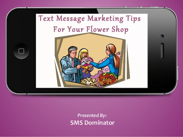 Text Message Marketing TipsFor Your Flower ShopPresented By:SMS Dominator
