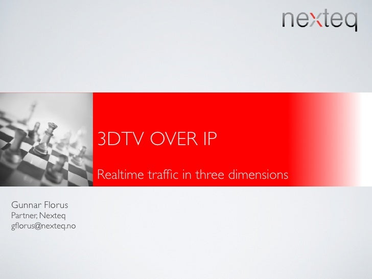 3DTV-over-IP - Gunnar Florus, Nexteq