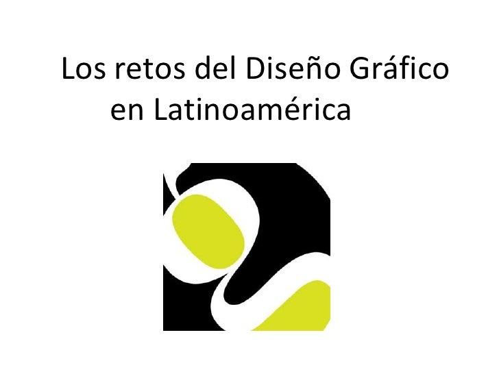 Los retos del Diseño Gráfico en Latinoamérica <br />