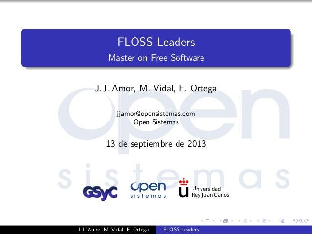 FLOSS Leaders Master on Free Software J.J. Amor, M. Vidal, F. Ortega jjamor@opensistemas.com Open Sistemas 13 de septiembr...