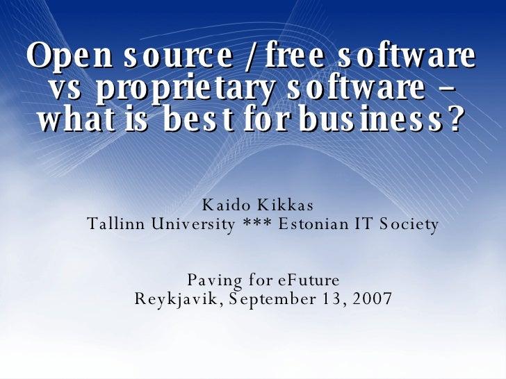 Open source / free software vs proprietary software – what is best for business? <ul><ul><li>Kaido Kikkas Tallinn Universi...