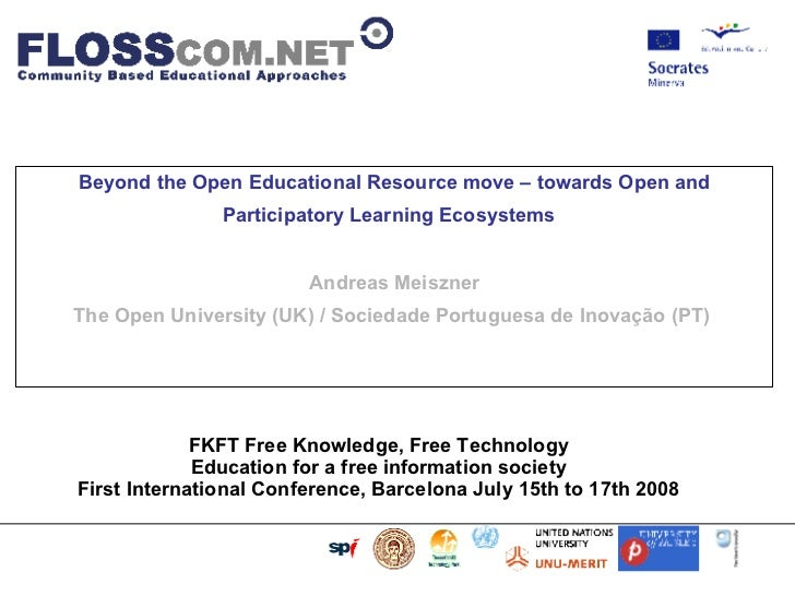 Beyond the Open Educational Resource move – towards Open and Participatory Learning Ecosystems   Andreas Meiszner The Open...