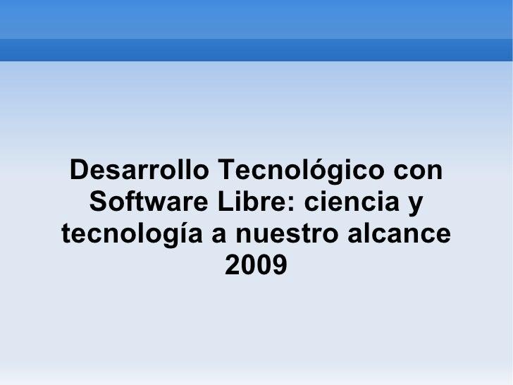 Desarrollo Tecnológico con Software Libre: ciencia y tecnología a nuestro alcance 2009
