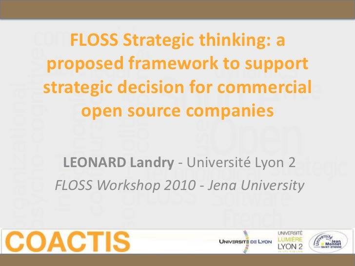 FLOSS Strategic thinking: aproposed framework to supportstrategic decision for commercial     open source companies  LEONA...