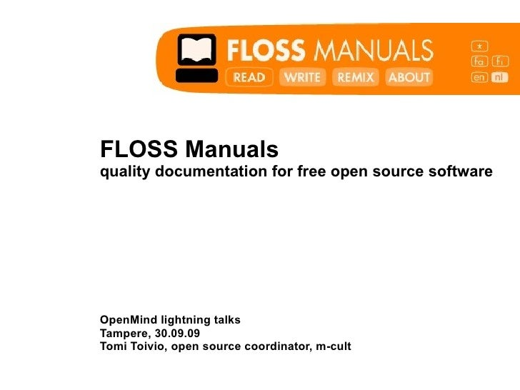 <ul><li>FLOSS Manuals </li></ul><ul><li>quality documentation for free open source software </li></ul><ul><li>OpenMind lig...