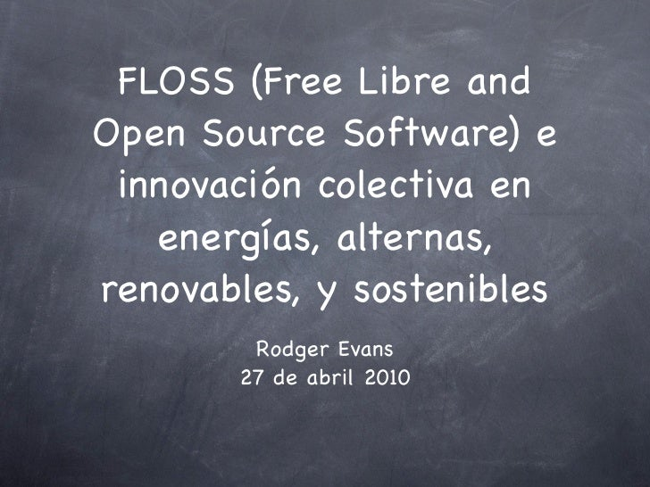 FLOSS (Free Libre and Open Source Software) e  innovación colectiva en    energías, alternas, renovables, y sostenibles   ...