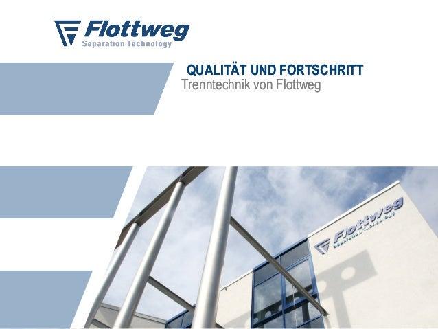 QUALITÄT UND FORTSCHRITT Trenntechnik von Flottweg QUALITÄT UND FORTSCHRITT Trenntechnik von Flottweg