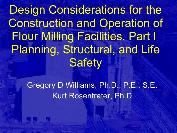 Design Considerations for the Construction and Operation of Flour Milling Facilities. Part I  Planning, Structural, and Li...