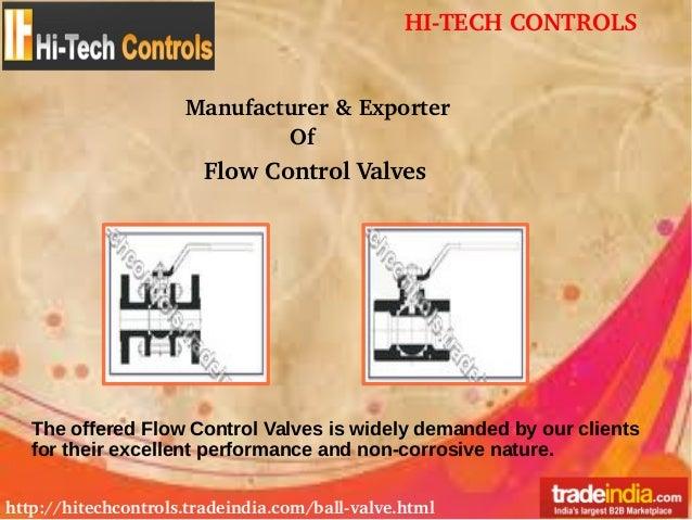 HITECHCONTROLS http://hitechcontrols.tradeindia.com/ballvalve.html Manufacturer&Exporter Of FlowControlValves The o...