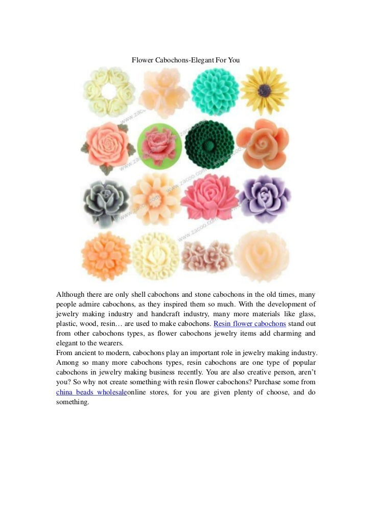 Flower Cabochons-Elegant For YouAlthough there are only shell cabochons and stone cabochons in the old times, manypeople a...