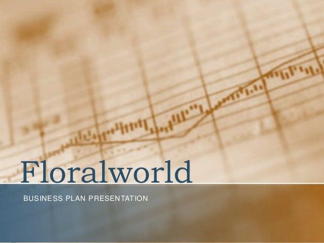 Floralworld BUSINESS PLAN PRESENTATION