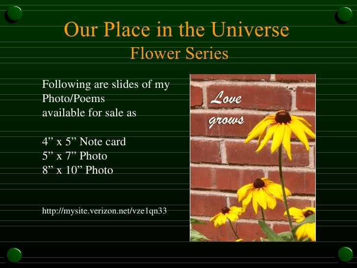 "Our Place in the Universe Flower Series Following are slides of my Photo/Poems available for sale as 4"" x 5"" Note card 5"" ..."