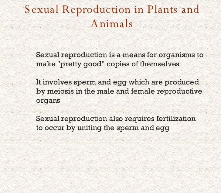 "Sexual Reproduction in Plants and Animals Sexual reproduction is a means for organisms to make ""pretty good"" cop..."