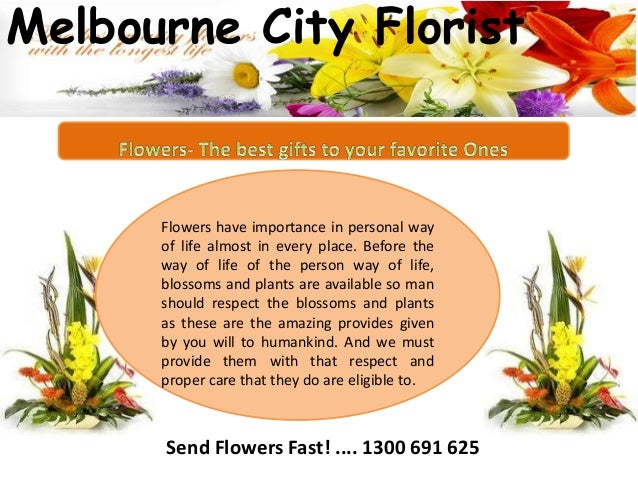 Melbourne City Florist  Flowers have importance in personal way of life almost in every place. Before the way of life of t...