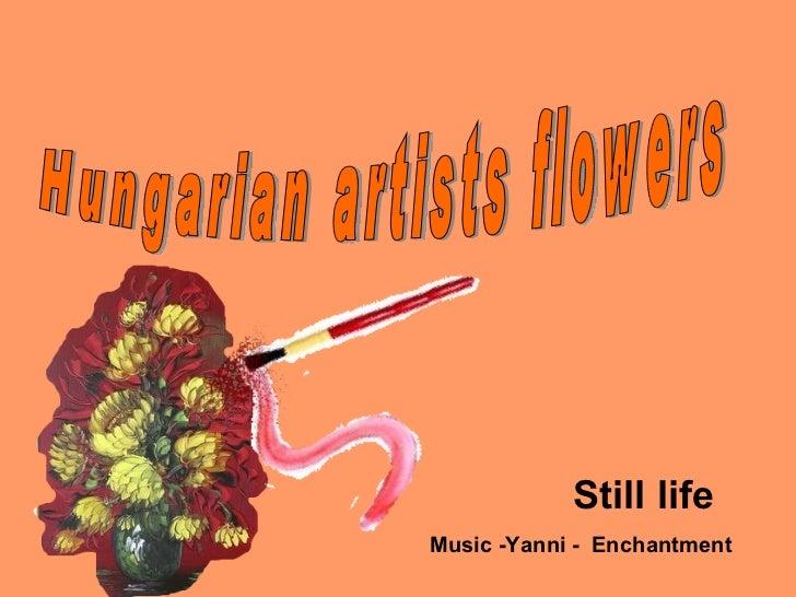 Hungarian artists flowers Still life Music -Yanni -  Enchantment