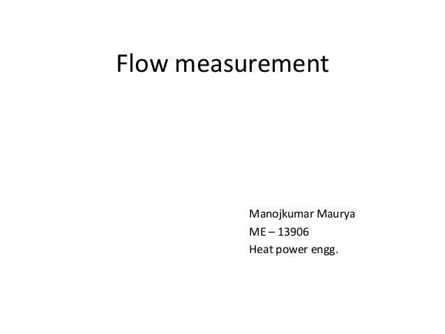 Flow measurement Manojkumar Maurya ME – 13906 Heat power engg.