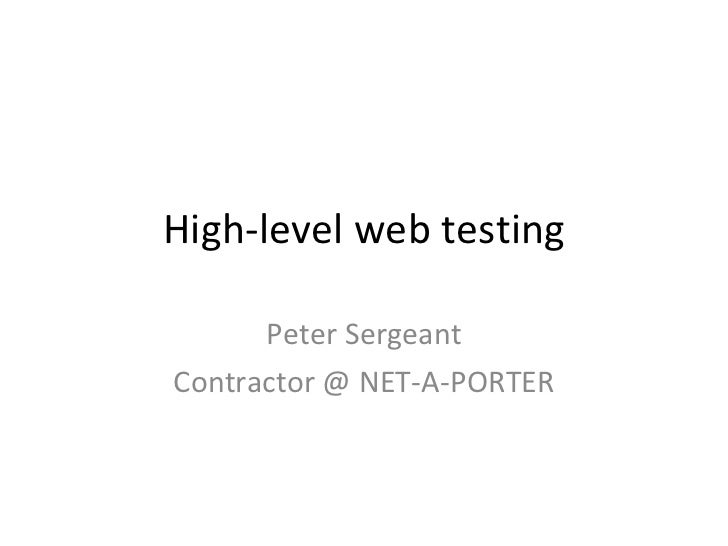 High-level web testing Peter Sergeant Contractor @ NET-A-PORTER
