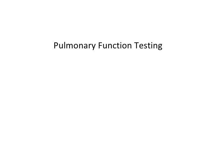 <ul><li>Pulmonary Function Testing </li></ul>
