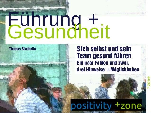 Führung + Gesundheit Sich selbst und sein Team gesund führen Ein paar Fakten und zwei, drei Hinweise +Möglichkeiten 1 Thom...